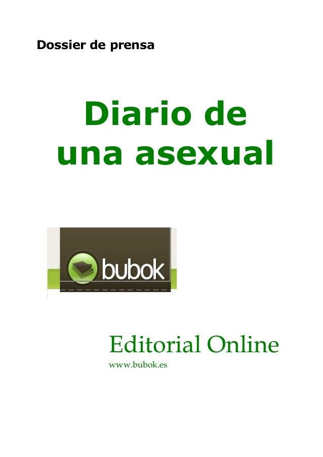 Editorial OnlineEditorial Online www.bubok.eswww.bubok.es Diario de una asexual Dossier de prensa