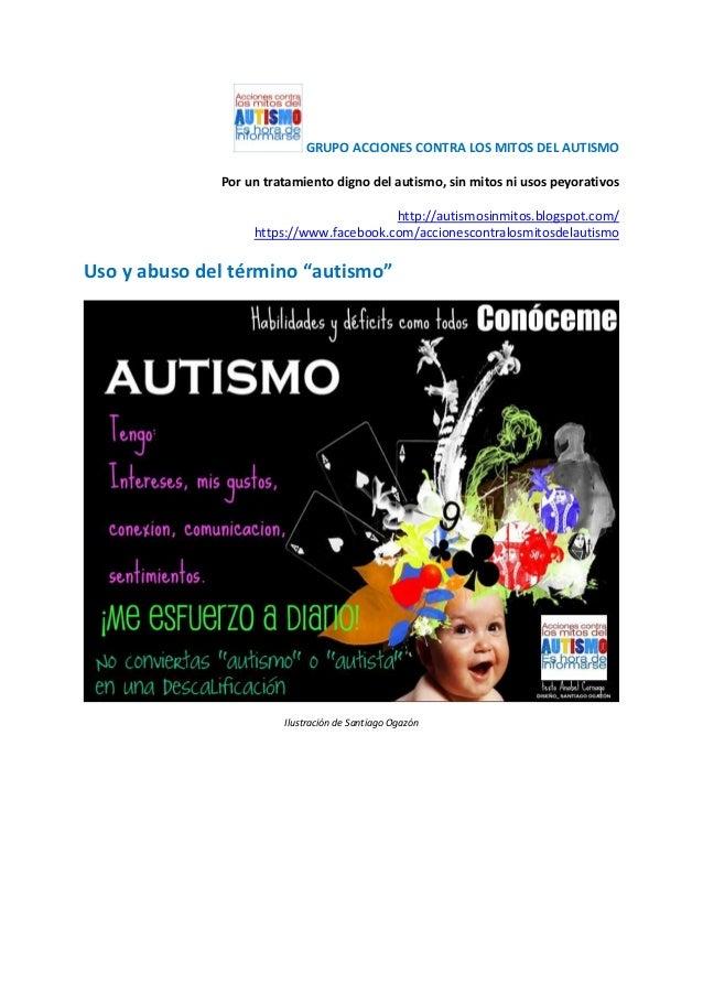 GRUPO ACCIONES CONTRA LOS MITOS DEL AUTISMO Por un tratamiento digno del autismo, sin mitos ni usos peyorativos http://aut...