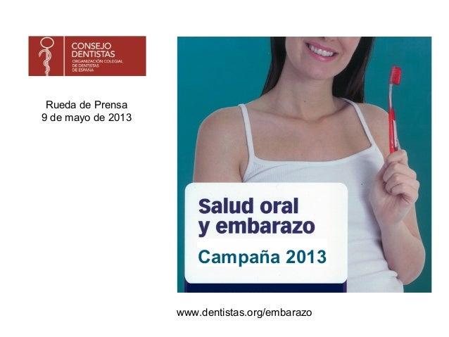 Campaña 2013 www.dentistas.org/embarazo Rueda de Prensa 9 de mayo de 2013