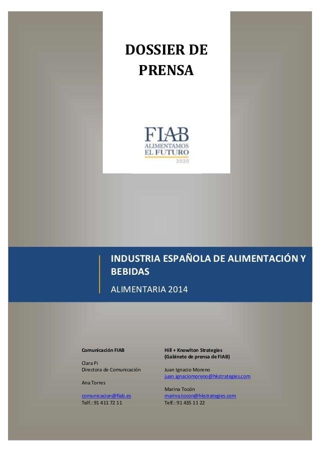 DOSSIER DE PRENSA INDUSTRIA ESPAÑOLA DE ALIMENTACIÓN Y BEBIDAS ALIMENTARIA 2014 Comunicación FIAB Clara Pi Directora de Co...
