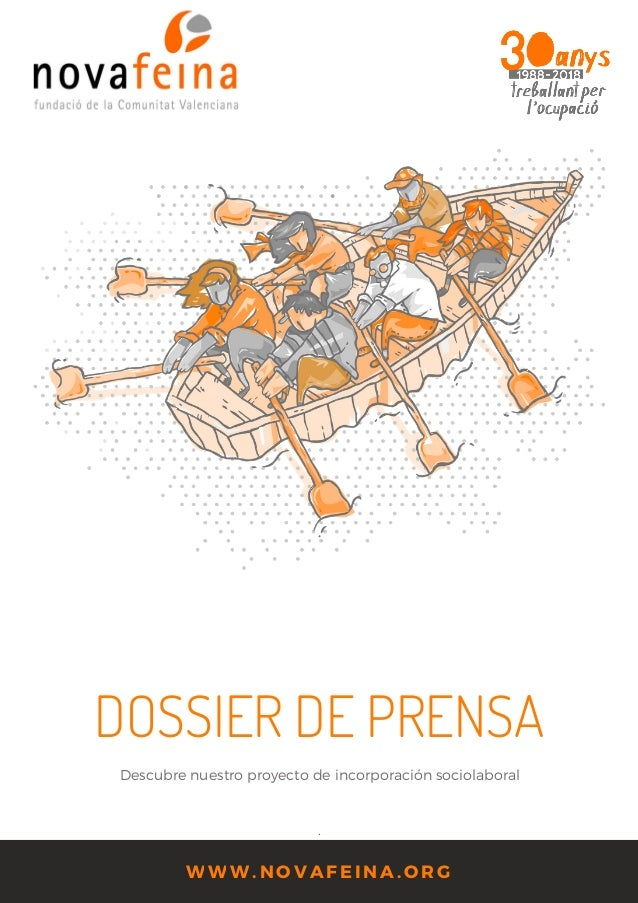 W W W . N O V A F E I N A . O R G DOSSIER DE PRENSA Descubre nuestro proyecto de incorporación sociolaboral .