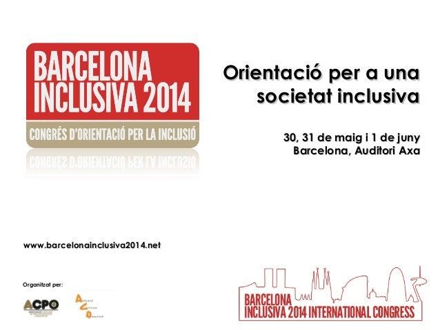 Organitzat per: Orientació per a unaOrientació per a una societat inclusivasocietat inclusiva 30, 31 de maig i 1 de juny30...
