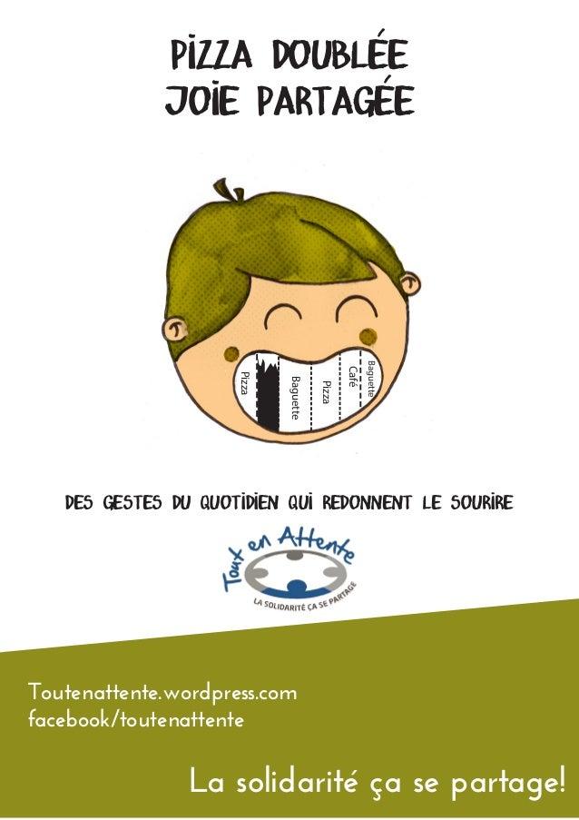 pizza doublée joie partagée Des gestes du quotidien qui redonnent le sourire La solidarité ça se partage! Café Pizza Bague...