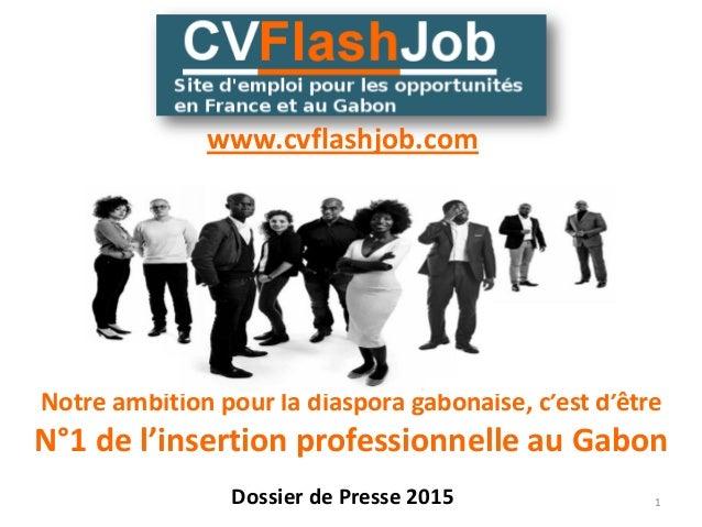 Notre ambition pour la diaspora gabonaise, c'est d'être N°1 de l'insertion professionnelle au Gabon 1Dossier de Presse 201...