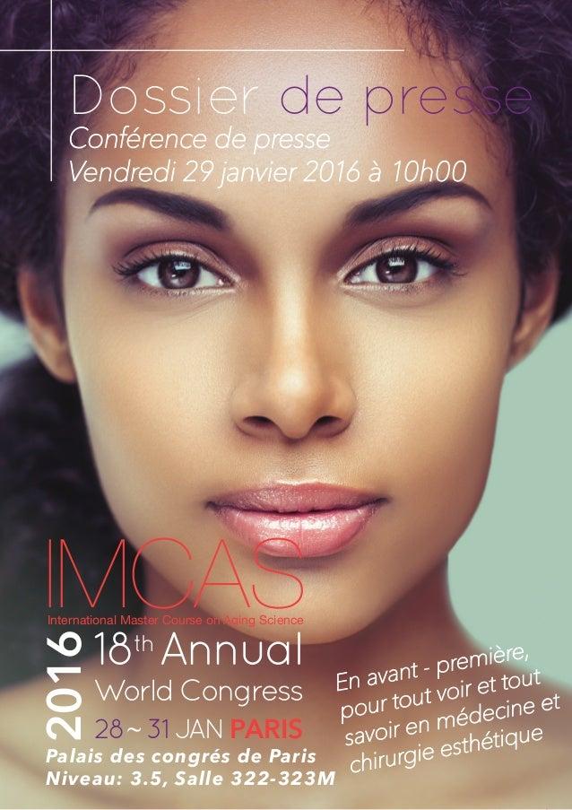 janvier v4 www.imcas.com 1 Dossier de presse Conférence de presse Vendredi 29 janvier 2016 à 10h00 IMCAS 18th Annual World...