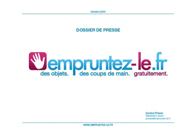 Octobre 2014  DOSSIER DE PRESSE  Contact Presse:  Sébastien Loison  presse@empruntez-le.fr  WWW.EMPRUNTEZ-LE.FR