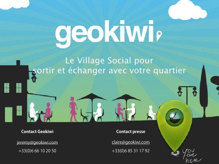 Le Village Social pour       sortir et échanger avec votre quartier Contact Geokiwi            Contact pressejeremy@geokiw...