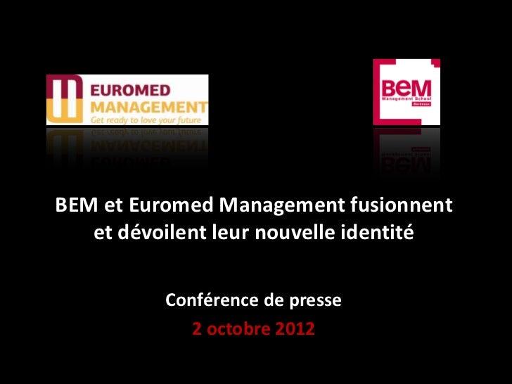 BEM et Euromed Management fusionnent   et dévoilent leur nouvelle identité          Conférence de presse             2 oct...