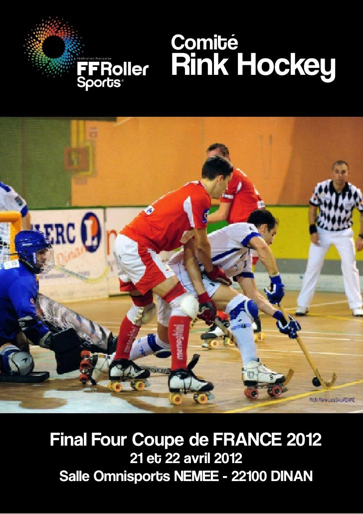 Comité               Rink HockeyFinal Four Coupe de FRANCE 2012          21 et 22 avril 2012Salle Omnisports NEMEE - 22100...