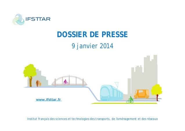 DOSSIER DE PRESSE 9 janvier 2014  Institut français des sciences et technologies des transports, de l'aménagement et des r...