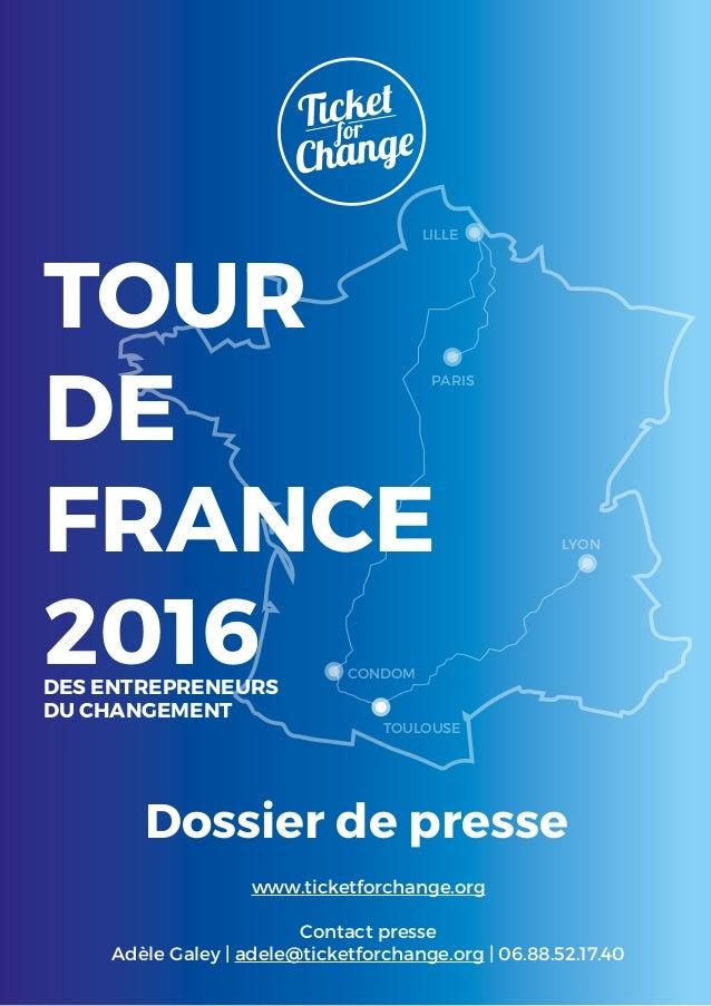 PARIS LILLE LYON CONDOM TOULOUSE TOUR DE FRANCE 2016DES ENTREPRENEURS DU CHANGEMENT www.ticketforchange.org Contact presse...