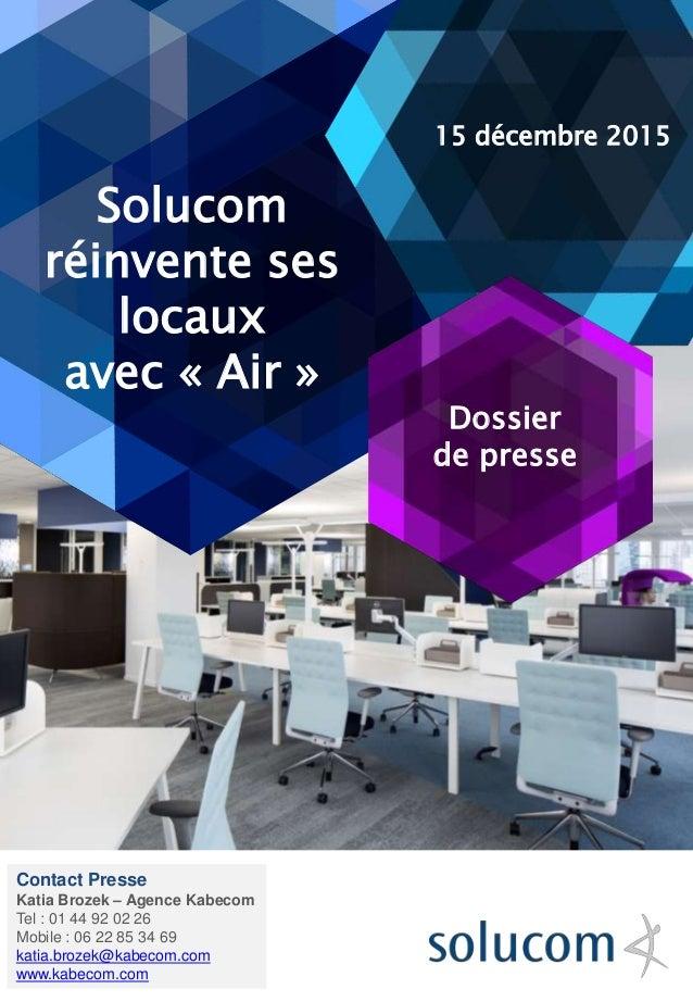 Dossier de presse Solucom réinvente ses locaux avec « Air » 15 décembre 2015 Contact Presse Katia Brozek – Agence Kabecom ...