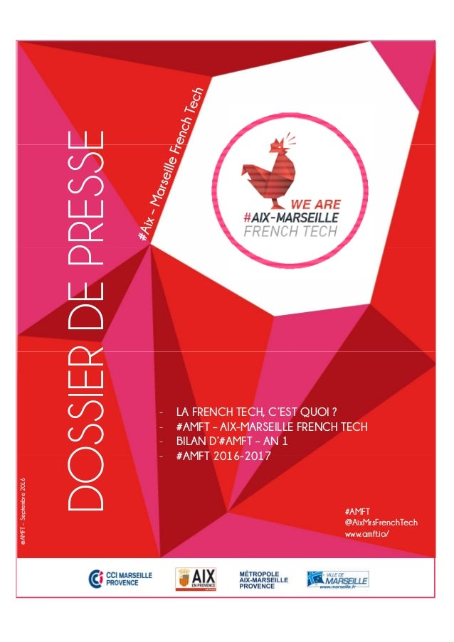 DOSSIERDEPRESSE ©AMFT–Septembre2016 #AMFT @AixMrsFrenchTech www.amft.io/ - LA FRENCH TECH, C'EST QUOI ? - #AMFT – AIX-MARS...