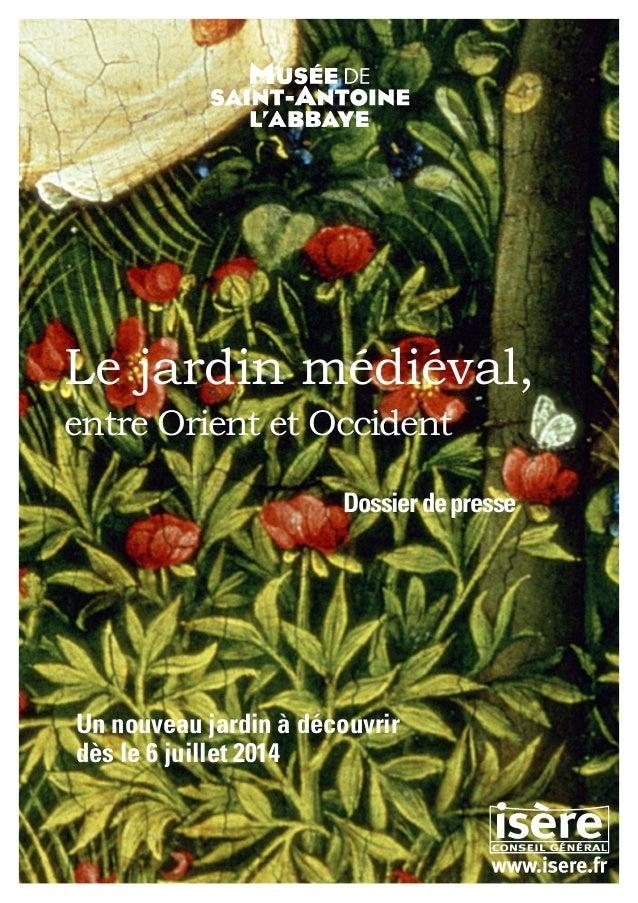 1 Le jardin médiéval, entre Orient et Occident Dossierdepresse Un nouveau jardin à découvrir dès le 6 juillet 2014