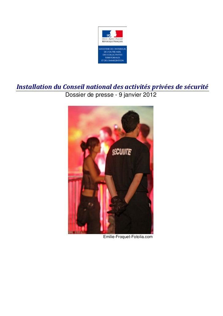 Installation du Conseil national des activités privées de sécurité                Dossier de presse - 9 janvier 2012      ...