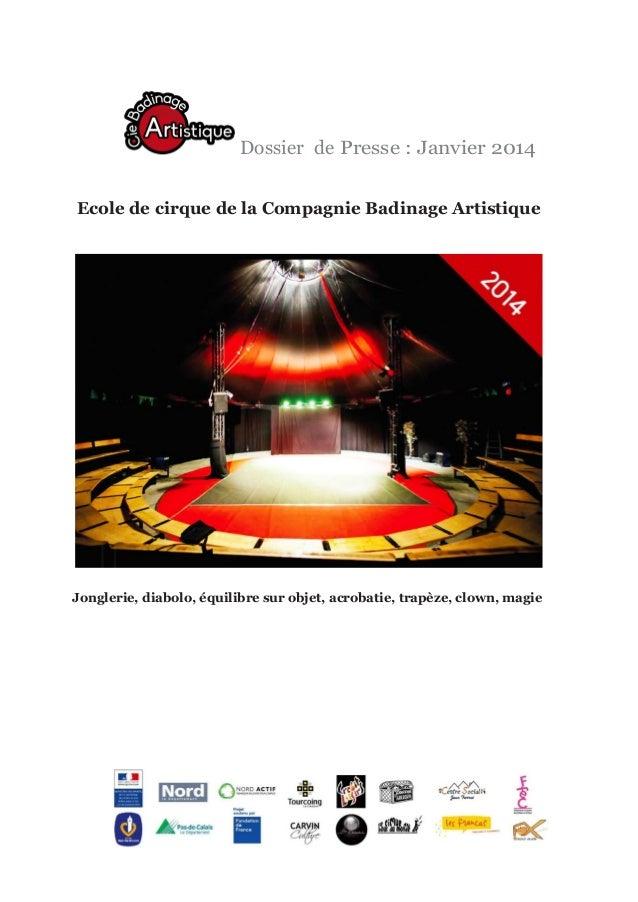 Dossier de Presse : Janvier 2014 Ecole de cirque de la Compagnie Badinage Artistique  Jonglerie, diabolo, équilibre sur ob...