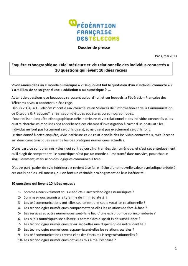 1Dossier de presseParis, mai 2013Enquête ethnographique «Vie intérieure et vie relationnelle des individus connectés »10 q...