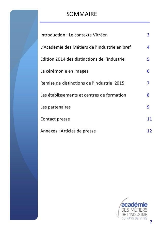 2 SOMMAIRE Introduction : Le contexte Vitréen 3 L'Académie des Métiers de l'Industrie en bref 4 Edition 2014 des distincti...