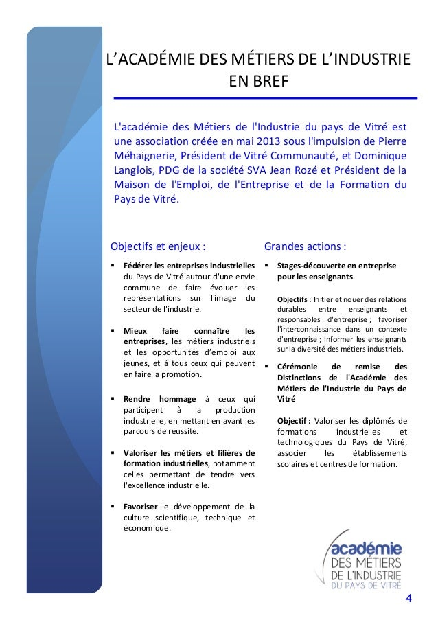 4 L'ACADÉMIE DES MÉTIERS DE L'INDUSTRIE EN BREF L'académie des Métiers de l'Industrie du pays de Vitré est une association...