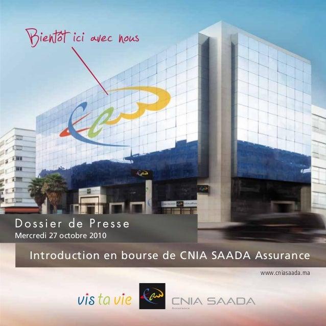 Mercredi 27 octobre 2010 Dossier de Presse Introduction en bourse de CNIA SAADA Assurance www.cniasaada.ma