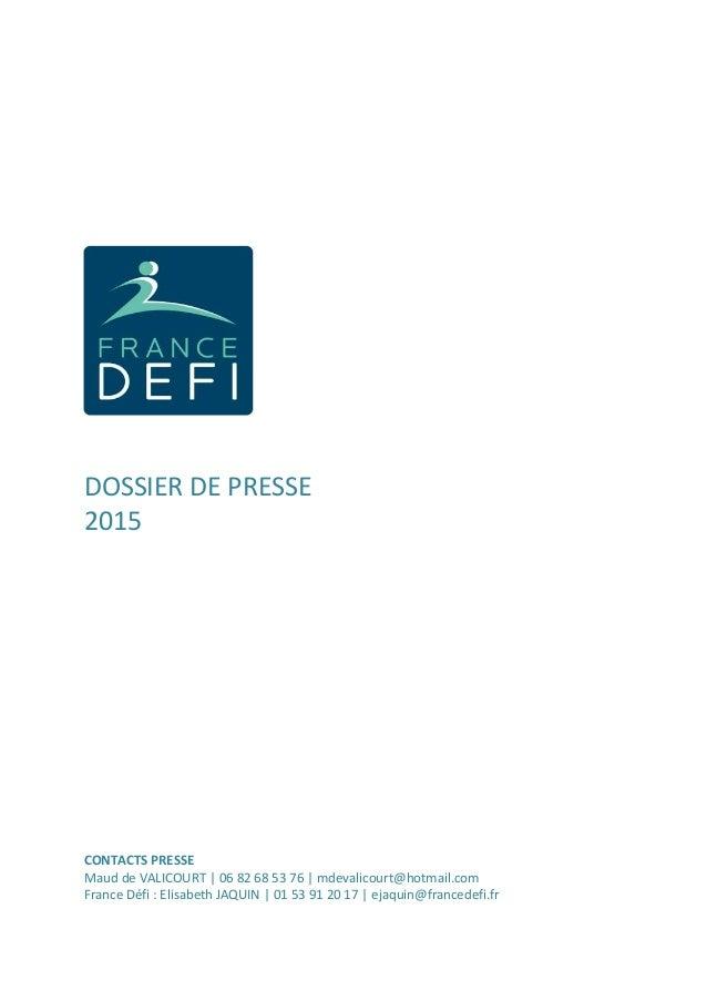 DOSSIER DE PRESSE 2015 CONTACTS PRESSE Maud de VALICOURT | 06 82 68 53 76 | mdevalicourt@hotmail.com France Défi : Elisabe...