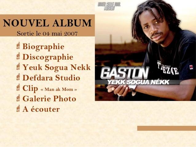 NOUVEL ALBUM Sortie le 04 mai 2007 Biographie Discographie Yeuk Sogua Nekk Defdara Studio Clip «Man ak Mom» Galeri...