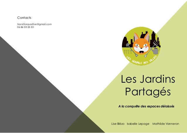 Les Jardins Partagés Contacts transitionpositive@gmail.com 06 86 55 25 33 Lise Blézo Isabelle Lepage Mathilde Vanneron A l...