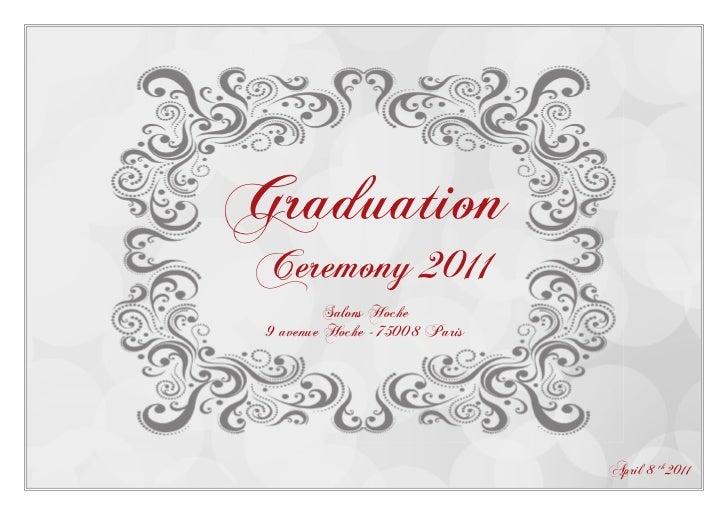 Graduation Ceremony 2011          Salons Hoche 9 avenue Hoche - 75008 Paris                                April 8 th 2011