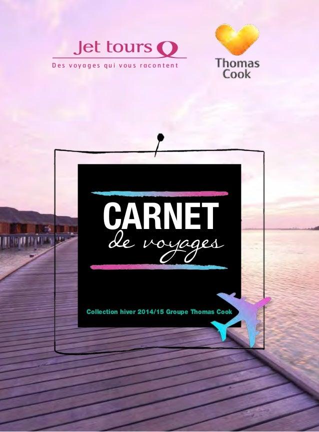 CARNET de voyages Collection hiver 2014/15 Groupe Thomas Cook D e s v o y a g e s q u i v o u s r a c o n t e n t