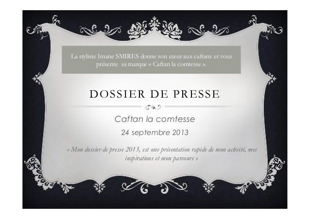 DOSSIER DE PRESSE Caftan la comtesse 24 septembre 2013 La styliste Imane SMIRES donne son cœur aux caftans et vous présent...