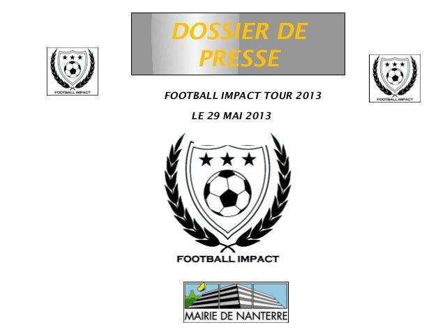 DOSSIER DE       PRESSEITCH FOOTBALL IMPACT TOUR 2013         LE 29 MAI 2013                 A                Pour   L'UNI...
