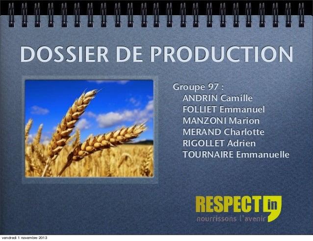 DOSSIER DE PRODUCTION Groupe 97 : ANDRIN Camille FOLLIET Emmanuel MANZONI Marion MERAND Charlotte RIGOLLET Adrien TOURNAIR...