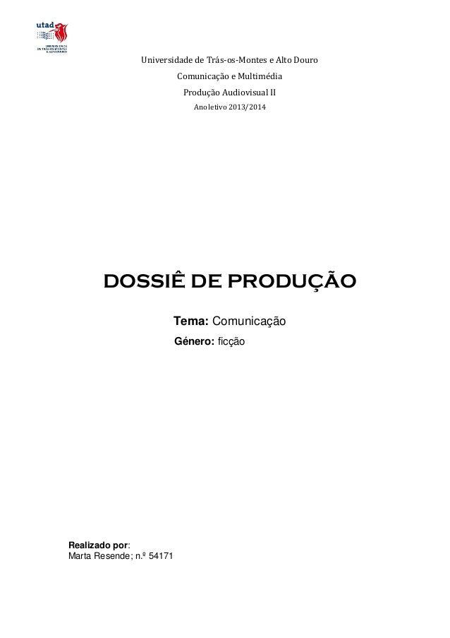 Universidade de Trás-os-Montes e Alto Douro Comunicação e Multimédia Produção Audiovisual II Ano letivo 2013/2014  DOSSIÊ ...