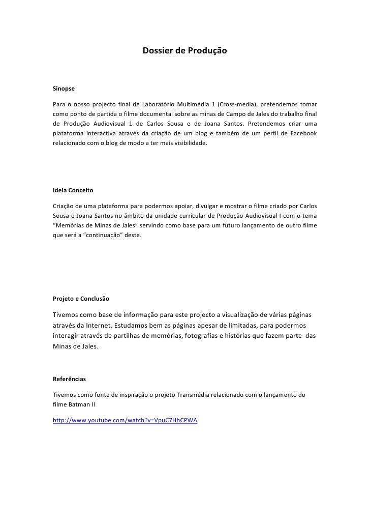 Dossier de ProduçãoSinopsePara o nosso projecto final de Laboratório Multimédia 1 (Cross-media), pretendemos tomarcomo pon...