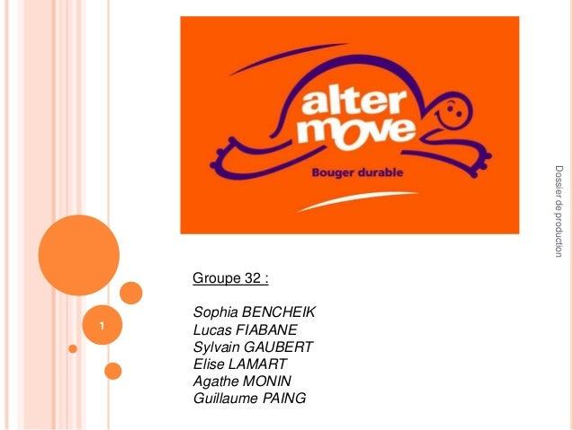 Dossier de production  Groupe 32 : 1  Sophia BENCHEIK Lucas FIABANE Sylvain GAUBERT Elise LAMART Agathe MONIN Guillaume PA...