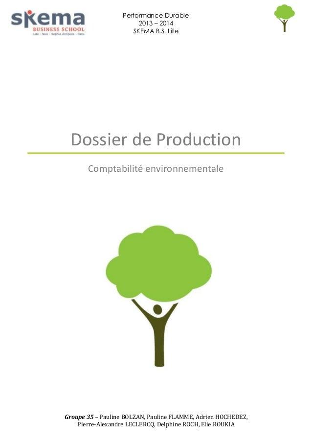 Performance Durable 2013 – 2014 SKEMA B.S. Lille  Dossier de Production Comptabilité environnementale  Groupe 35 – Pauline...