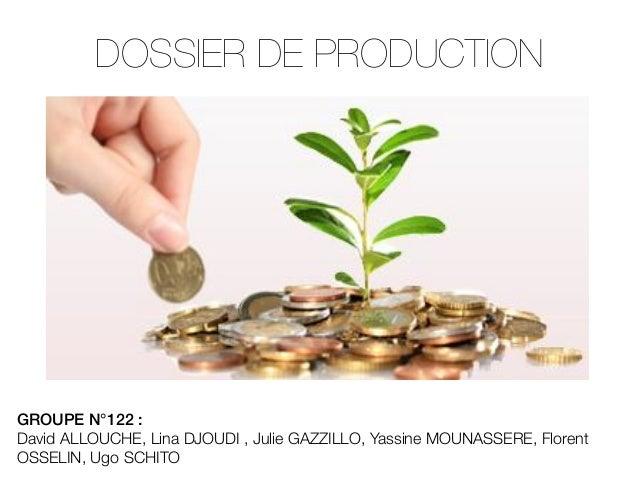 DOSSIER DE PRODUCTION  GROUPE N°122 : ! David ALLOUCHE, Lina DJOUDI , Julie GAZZILLO, Yassine MOUNASSERE, Florent OSSELIN,...
