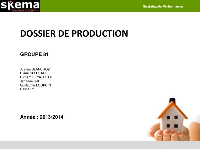 Sustainable Performance  DOSSIER DE PRODUCTION GROUPE 81 Justine BLANCHOZ Diane DELESALLE Hicham EL YACOUBI Jehanne IJJI G...