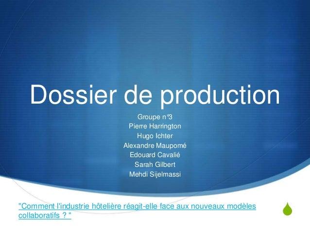 S  Dossier de production  Groupe n°3  Pierre Harrington  Hugo Ichter  Alexandre Maupomé  Edouard Cavalié  Sarah Gilbert  M...