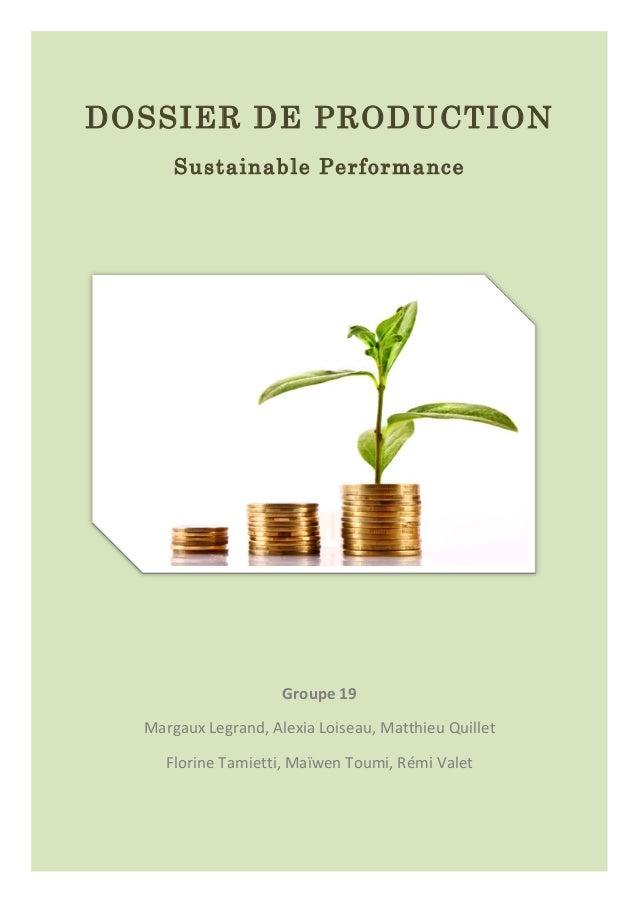 DOSSIER DE PRODUCTION  Sustainable Performance  Groupe  19  Margaux  Legrand,  Alexia  Loiseau,  Matthieu  Quillet  Florin...