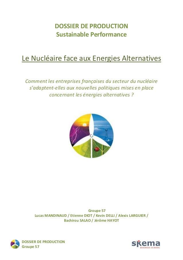 DOSSIER DE PRODUCTION  Groupe 57  DOSSIER DE PRODUCTION Sustainable Performance  Le Nucléaire face aux Energies Alternativ...