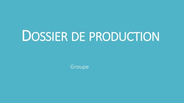 DOSSIER DE PRODUCTION  Groupe