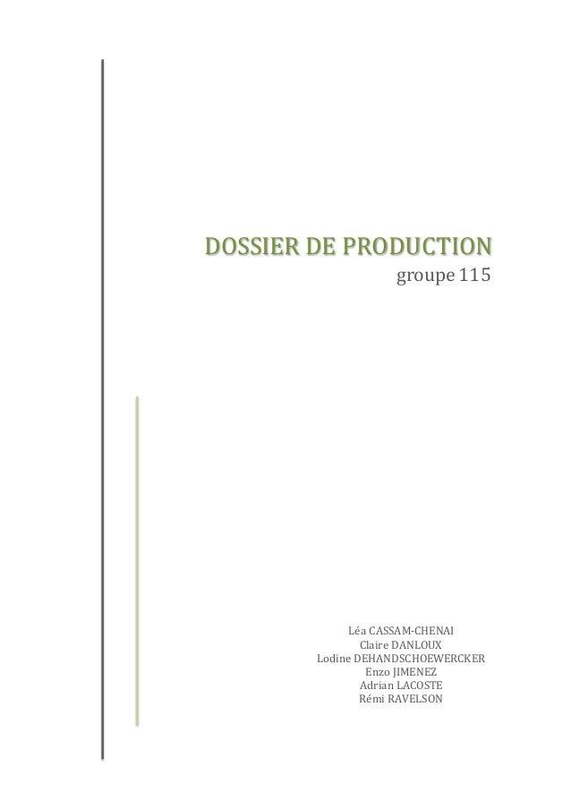 DOSSIER DE PRODUCTION  groupe 115  Léa CASSAM-CHENAI  Claire DANLOUX  Lodine DEHANDSCHOEWERCKER  Enzo JIMENEZ  Adrian LACO...
