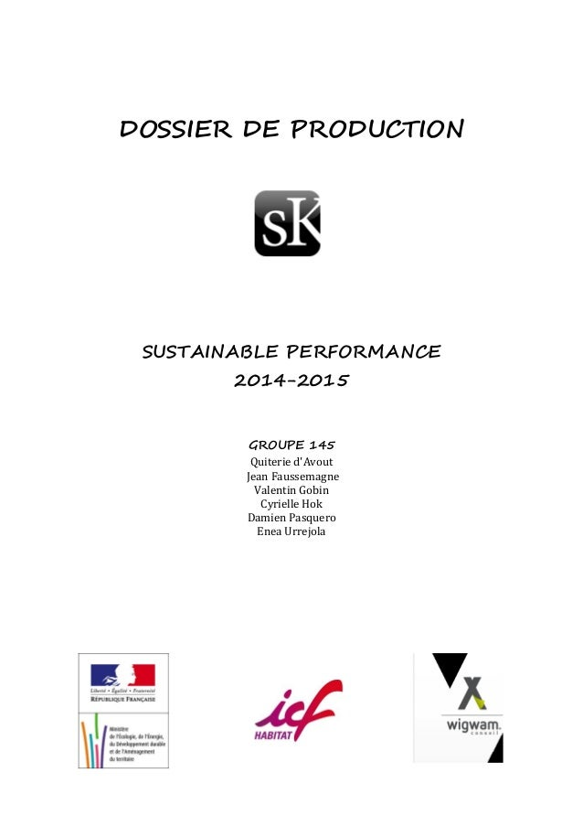 DOSSIER DE PRODUCTION  SUSTAINABLE PERFORMANCE  2014-2015  GROUPE 145  Quiterie d'Avout  Jean Faussemagne  Valentin Gobin ...