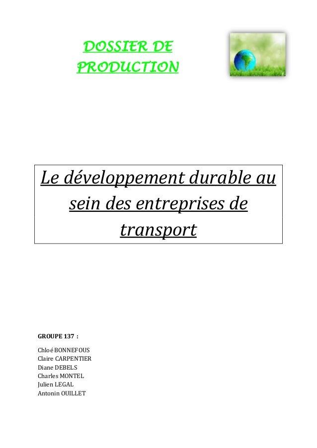 DOSSIER DE  PRODUCTION  Le développement durable au  sein des entreprises de  transport  GROUPE 137 :  Chloé BONNEFOUS  Cl...