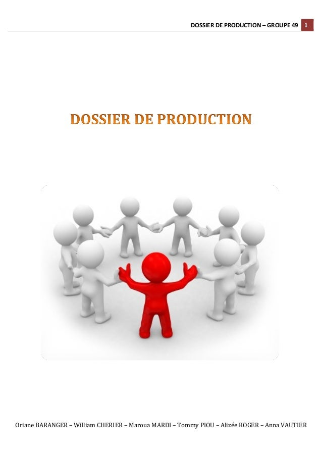DOSSIER  DE  PRODUCTION  –  GROUPE  49  1  Oriane  BARANGER  –  William  CHERIER  –  Maroua  MARDI  –  Tommy  PIOU  –  Ali...
