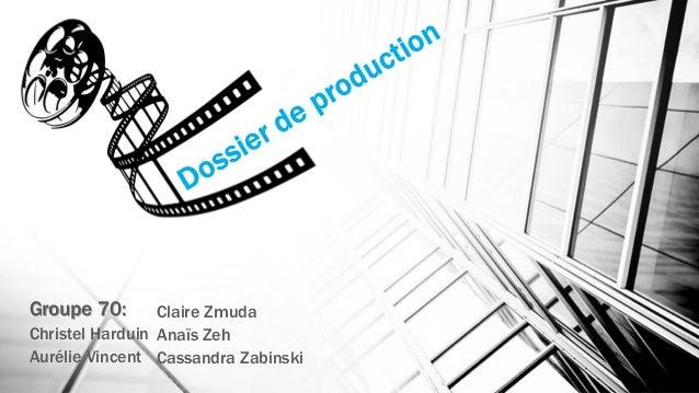 Groupe 70:  Claire Zmuda Christel Harduin Anaïs Zeh Aurélie Vincent Cassandra Zabinski