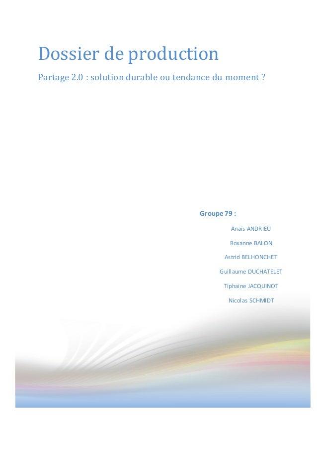 Dossier de production  Partage 2.0 : solution durable ou tendance du moment ?  Groupe 79 :  Anaïs ANDRIEU  Roxanne BALON  ...