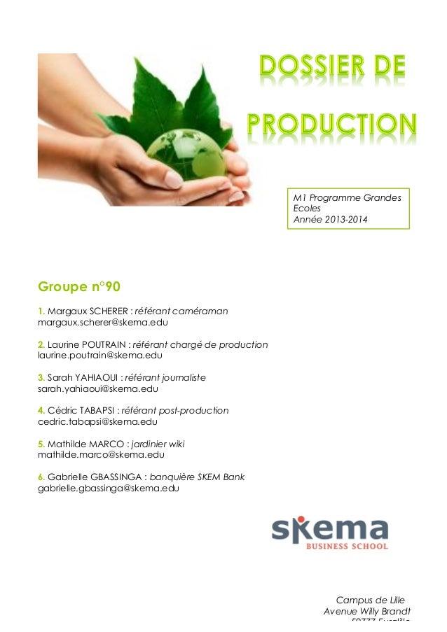 M1 Programme Grandes Ecoles Année 2013-2014  Groupe n°90 1. Margaux SCHERER : référant caméraman margaux.scherer@skema.edu...