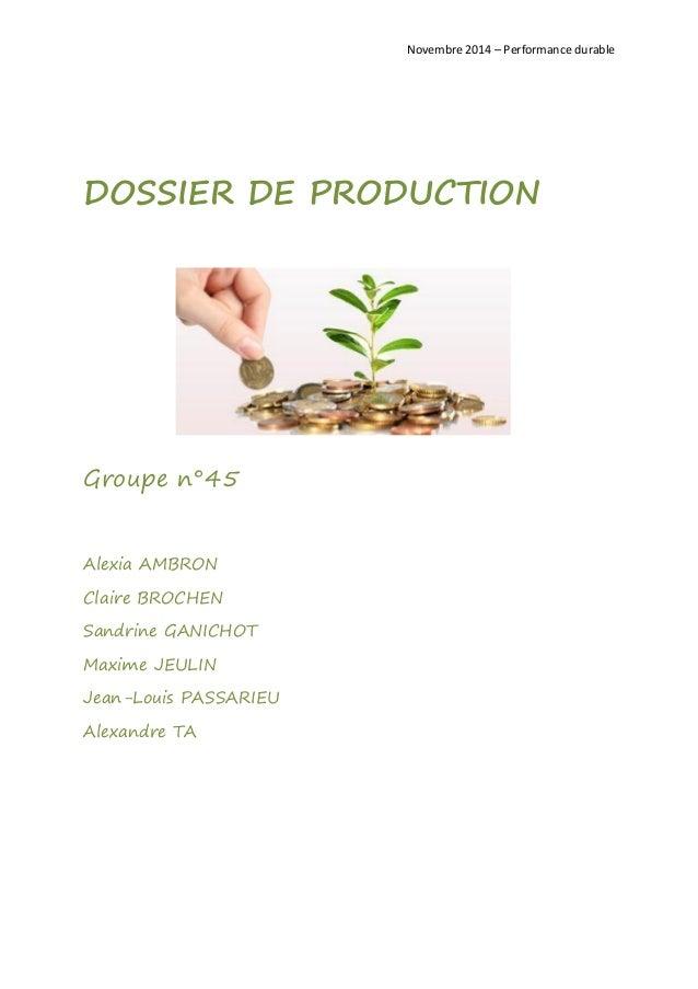Novembre 2014 – Performance durable  DOSSIER DE PRODUCTION  Groupe n°45  Alexia AMBRON  Claire BROCHEN  Sandrine GANICHOT ...